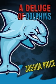 A Deluge of Dolphins ebook by Joshua Price