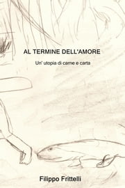 Al termine dell'amore ebook by FILIPPO FRITTELLI