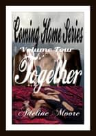Coming Home Series Volume Four Together - Together ebook by adeline moore