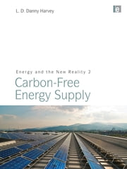 Energy and the New Reality 2 - Carbon-free Energy Supply ebook by L. D. Danny Harvey