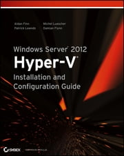 Windows Server 2012 Hyper-V Installation and Configuration Guide ebook by Aidan Finn,Patrick Lownds,Michel Luescher,Damian Flynn