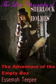 The Lost Chronicles of Sherlock Holmes; The Adventure of the Empty Box ebook by Essemoh Teepee