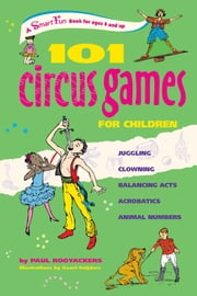 101 Circus Games for Children - Juggling  Clowning  Balancing Acts  Acrobatics  Animal Numbers ebook by Paul Rooyackers