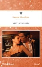 Kept In The Dark ebook by Heather MacAllister