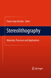 Stereolithography - Materials, Processes and Applications ebook by Paulo Jorge Bártolo
