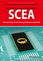 SCEA: Sun Certified Enterprise Architect CX 310-052 Exam Certification Exam Preparation Course in a Book for Passing the SCEA Exam - The How To Pass on Your First Try Certification Study Guide: Sun Certified Enterprise Architect CX 310-052 Exam Certi ebook by William Manning