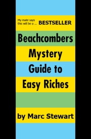 Beachcombers Mystery Guide To Easy Riches ebook by Marc Stewart