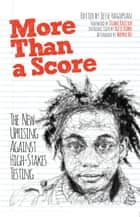 More Than a Score - The New Uprising Against High-Stakes Testing ebook by Jesse Hagopian, Diane Ravitch, Alfie Kohn