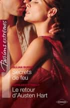 Secrets de feu - Le retour d'Austen Hart - Passions Extrêmes ebook by Jillian Burns, Kathleen O'Reilly