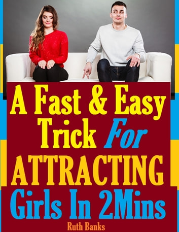 A Fast and Easy Trick for Attracting Girls In Two Minutes ebook by Ruth Banks