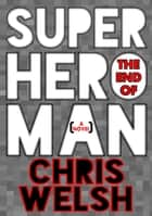 The End Of Superhero Man ebook by Chris Welsh