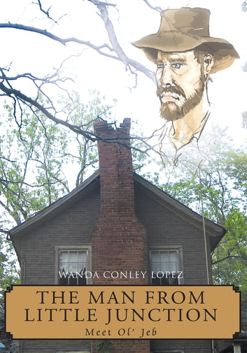 The Man from Little Junction - Meet Ol' Jeb ebook by Wanda Conley Lopez