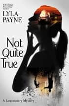 Not Quite True (A Lowcountry Mystery) ebook by Lyla Payne