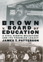 Brown v. Board of Education: A Civil Rights Milestone and Its Troubled Legacy ebook by James T. Patterson