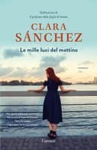 Le mille luci del mattino ebook by Clara Sanchez