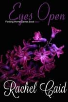 Eyes Open - Finding Home, #2 ebook by Rachel Caid