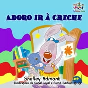 Adoro ir à Creche (I Love to Go to Daycare) Portuguese Book for Kids - Portuguese Bedtime Collection ebook by Shelley Admont, S.A. Publishing