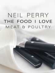 The Food I Love: Meat & Poultry ebook by Neil Perry
