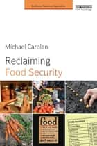Reclaiming Food Security ebook by Michael S. Carolan