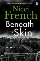 Beneath the Skin - With a new introduction by A. J. Finn ebook by Nicci French