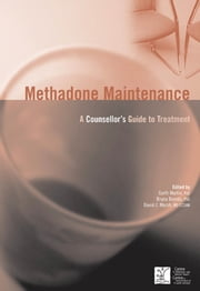 Methadone Maintenance: A Counsellor's Guide to Treatment, 2nd Edition - A Counsellor's Guide to Treatment, 2nd Edition ebook by Garth Martin,Bruna Brands,David C. Marsh