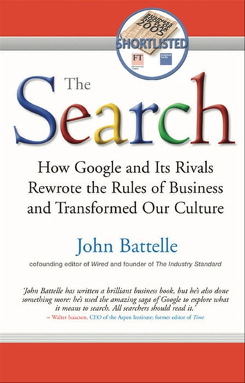 The Search - How Google and Its Rivals Rewrote the Rules of Business and Transformed Our Culture ebook by John Battelle