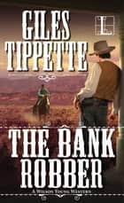 The Bank Robber eBook by Giles Tippette