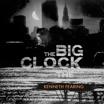 The Big Clock audiobook by Kenneth Fearing
