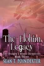 The Elohim Legacy ebook by Sean T. Poindexter