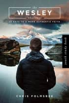 The Wesley Challenge Youth Study Book - 21 Days to a More Authentic Faith ebook by Chris Folmsbee
