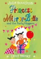 Princess Mirror-Belle and the Party Hoppers ebook by Julia Donaldson