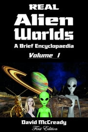 Real Alien Worlds: A Brief Encyclopaedia: First Edition Volume 1 ebook by David McCready