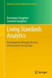 Living Standards Analytics - Development through the Lens of Household Survey Data ebook by Dominique Haughton,Jonathan Haughton
