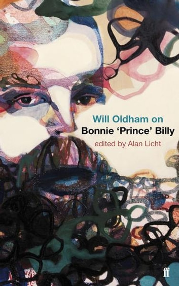 Will Oldham on Bonnie 'Prince' Billy ebook by Will Alan,Alan Licht,Will Oldham,Licht Oldham