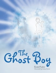 The Ghost Boy - A Children's Book ebook by Elaine Flores