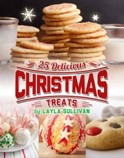 Delicious Christmas Treats - 25 Recipes You Can't Resist ebook by Layla Sullivan