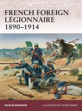 French Foreign Legionnaire 1890-1914 ebook by Martin Windrow