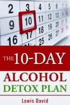 The 10-Day Alcohol Detox Plan - Self Help, #2 ebook by Lewis David