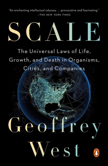 Scale - The Universal Laws of Life, Growth, and Death in Organisms, Cities, and Companies ebook by Geoffrey West