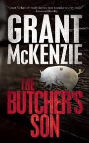 The Butcher's Son ebook by Grant McKenzie