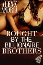 Bought By The Billionaire Brothers 4 - The Cut of Deception ebook by Alexx Andria