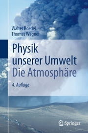 Physik unserer Umwelt: Die Atmosphäre ebook by Walter Roedel, Thomas Wagner