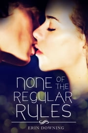 None of the Regular Rules ebook by Erin Downing