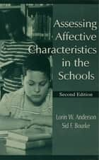 Assessing Affective Characteristics in the Schools ebook by Lorin W. Anderson,Sid F. Bourke