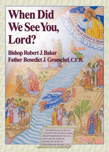 When Did We See You Lord? ebook by Robert Baker,Benedict Groeschel