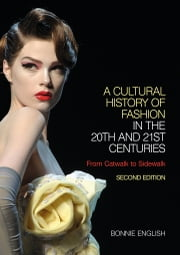 A Cultural History of Fashion in the 20th and 21st Centuries - From Catwalk to Sidewalk ebook by Professor Bonnie English