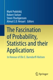 The Fascination of Probability, Statistics and their Applications - In Honour of Ole E. Barndorff-Nielsen ebook by Mark Podolskij,Robert Stelzer,Steen Thorbjørnsen,Almut E. D. Veraart