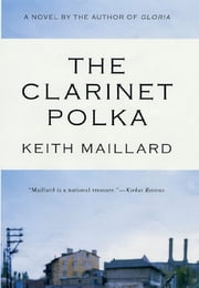 The Clarinet Polka - A Novel ebook by Keith Maillard