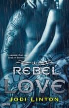 Rebel Love ebook by Jodi Linton