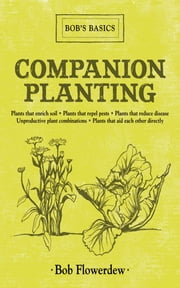 Companion Planting - Bob's Basics ebook by Bob Flowerdew